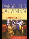 Evangelistic Calvinism: Why the Doctrines of Grace Are Good News