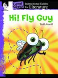 Hi! Fly Guy: An Instructional Guide for Literature: An Instructional Guide for Literature