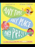Any Time, Any Place, Any Prayer: A True Story of How You Can Talk with God