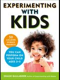 Experimenting with Kids: 50 Amazing Science Projects You Can Perform on Your Child Ages 2-5