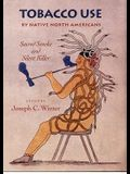 Tobacco Use by Native North Americans, Volume 236: Sacred Smoke and Silent Killer