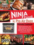 Ninja Foodi XL Pro Air Oven Ultimate Cookbook 2021: 1001 Easy & Tasty Roast, Broil, Bake, Dehydrate, Reheat, Pizza and Air Fry Recipes To Feed Your Fa