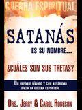 Satanás Es Su Nombre... ¿cuáles Son Sus Tretas?: Un Enfoque Biblico Y Con Autoridad Hacia La Guerra Espiritual