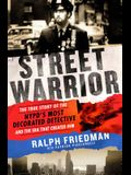 Street Warrior: The True Story of the NYPD's Most Decorated Detective and the Era That Created Him, as Seen on Discovery Channel's St