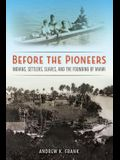 Before the Pioneers: Indians, Settlers, Slaves, and the Founding of Miami