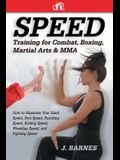 Speed Training for Combat, Boxing, Martial Arts, and Mma: How to Maximize Your Hand Speed, Foot Speed, Punching Speed, Kicking Speed, Wrestling Speed,