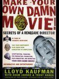 Make Your Own Damn Movie!: Secrets of a Renegade Director