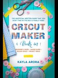 Cricut Maker: 4 BOOKS in 1 - Beginner's guide + Maker Guide + Design Space + Project Ideas. The Unofficial Written Guide That You Do