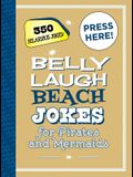 Belly Laugh Beach Jokes for Pirates and Mermaids: 350 Hilarious Jokes!