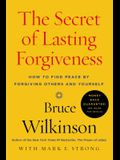 The Secret of Lasting Forgiveness: How to Find Peace by Forgiving Others and Yourself
