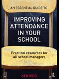 An Essential Guide to Improving Attendance in Your School: Practical Resources for All School Managers