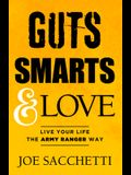 Guts, Smarts and Love: Live Your Life the Army Ranger Way