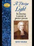 A Divine Light: The Spiritual Leadership of Jonathan Edwards