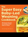 The Super Easy Baby Led Weaning Cookbook: 55 Simple Recipes to Introduce Your Baby to Solids