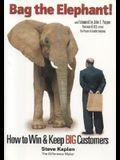 Bag the Elephant!: How to Win and Keep Big Customers