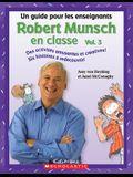 Robert Munsch En Classe: Vol. 3: Un Guide Pour Les Enseignants