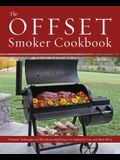 The Offset Smoker Cookbook: Pitmaster Techniques and Mouthwatering Recipes for Authentic, Low-And-Slow BBQ