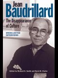 Jean Baudrillard: The Disappearance of Culture: Uncollected Interviews