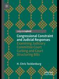 Congressional Constraint and Judicial Responses: Examining Judiciary Committee Court Curbing and Court Structuring Bills