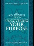 No Excuses Guide to Uncovering Your Purpose: Finding It. Living It. Loving It
