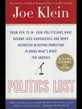 Politics Lost: From RFK to W: How Politicians Have Become Less Courageous and More Interested in Keeping Power Than in Doing What's R