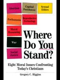 Where Do You Stand?: Eight Moral Issues Confronting Today's Christians