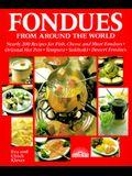 Fondues from Around the World: Nearly 200 Recipes for Fish, Cheese and Meat Fondues, Oriental Hot Pots, Tempura, Sukiyaki, Dessert Fondues