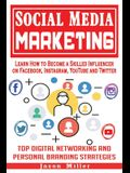 Social Media Marketing: Learn How to Become a Skilled Influencer on Facebook, Instagram, YouTube and Twitter: Top Digital Networking and Perso