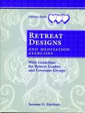 Retreat Designs and Meditation Exercises: With Guidelines for Retreat Leaders and Covenant Groups