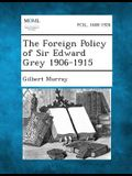The Foreign Policy of Sir Edward Grey 1906-1915