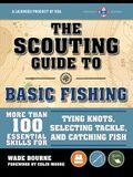 The Scouting Guide to Basic Fishing: An Officially-Licensed Book of the Boy Scouts of America: 200 Essential Skills for Selecting Tackle, Tying Knots,