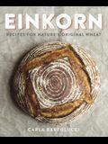 Einkorn: Recipes for Nature's Original Wheat: A Cookbook