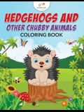 Hedgehogs and Other Chubby Animals Coloring Book