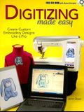 Digitizing Made Easy: Create Custom Embroidery Designs Like a Pro [With CDROM]
