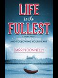 Life to the Fullest: A Story About Finding Your Purpose and Following Your Heart