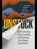 Unstuck: How Curiosity, Peer Coaching, and Teaming Can Change Your School