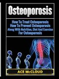 Osteoporosis: How To Treat Osteoporosis: How To Prevent Osteoporosis: Along With Nutrition, Diet And Exercise For Osteoporosis