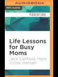 Life Lessons for Busy Moms: 7 Essential Ingredients to Organize and Balance Your World