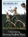 Boys Should Be Boys: 7 Secrets to Raising Healthy Sons