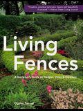 Living Fences: A Gardener's Guide to Hedges, Vines & Espaliers