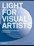 Light for Visual Artists Second Edition: Understanding and Using Light in Art & Design