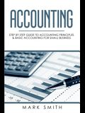 Accounting: Step by Step Guide to Accounting Principles & Basic Accounting for Small business