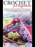 Crochet for Beginners: The Ultimate Step-by-Step Guide with Pictures to Learn and Master Crocheting with Fantastic Tips and Patterns to Do yo