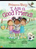 I Am a Good Friend!: Acorn Book (Princess Truly #4) (Library Edition), Volume 4
