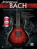 Shredding Bach: Heavy Metal Guitar Meets 10 J. S. Bach Masterpieces, Book & Online Video/Audio