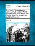 The Trial of John Kinnear, Lewis Levy, & Mozely Woolf, Indicted with John Meyer and Others, for a Conspiracy, at Guildhall, London