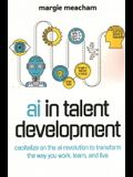 AI in Talent Development: Capitalize on the AI Revolution to Transform the Way You Work, Learn, and Live.