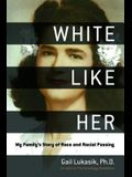 White Like Her: My Family's Story of Race and Racial Passing