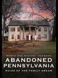 Abandoned Pennsylvania: Ruins of the Family Dream