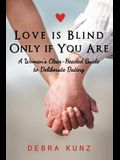 Love Is Blind Only If You Are: A Woman S Clear-Headed Guide to Deliberate Dating
